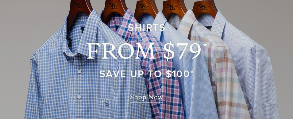 Shirts from $79*, save up to $100 - Shop Now.