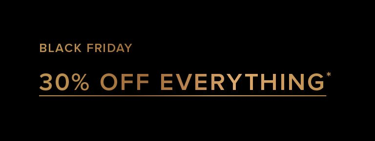 30% Off Everything* - Shop Now
