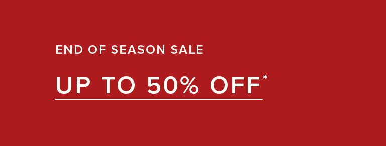 End Of Season Sale - Up To 50% OFF Selected Styles* - Shop Now