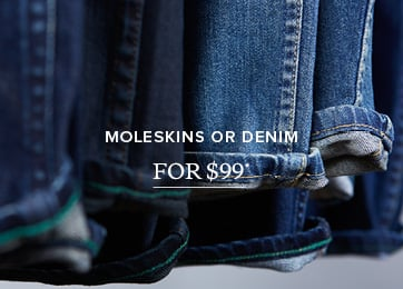 Moleskin or Demin for $99* - Shop Now src=